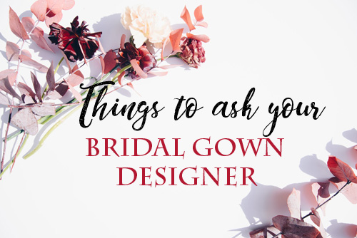 thingstoaskyourBRIDALGOWNDESIGNER